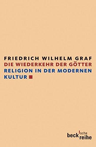 Die Wiederkehr der Götter: Religion in der modernen Kultur (Beck'sche Reihe)