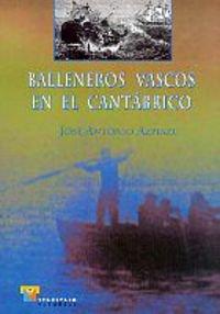 Balleneros vascos en el Cantábrico (Estudios) por Jose Antonio Azpiazu Elorza