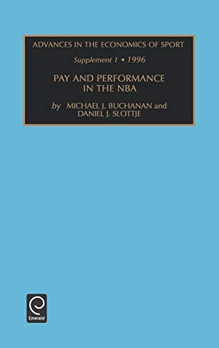 Advances in the Economics of Sport: Supplement 1 - Pay and Performance in the NBA Vol 2: Pay and Performance in the N.B.A Supplement 1 por Michael J. Buchanan