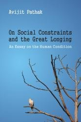 On Social Constraints and the Great Longing: An Essay on the Human Condition