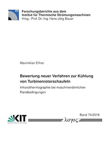 Bewertung neuer Verfahren zur Kühlung von Turbinenrotorschaufeln: Infrarotthermographie bei maschinenähnlichen Randbedingungen (Forschungsberichte aus dem Institut für Thermische Strömungsmaschinen)
