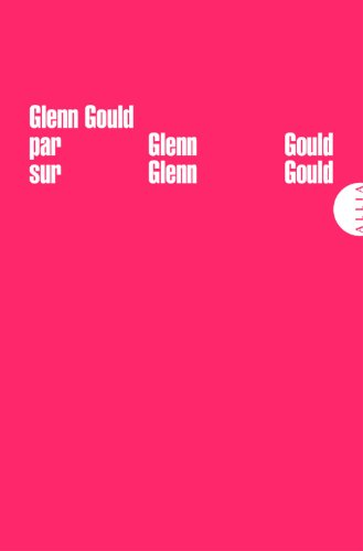 Glenn Gould par Glenn Gould sur Glenn Gould par Glenn Gould