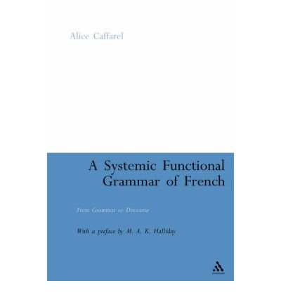 a-systemic-functional-grammar-of-french-from-grammar-to-discourse-author-dr-alice-caffarel-published