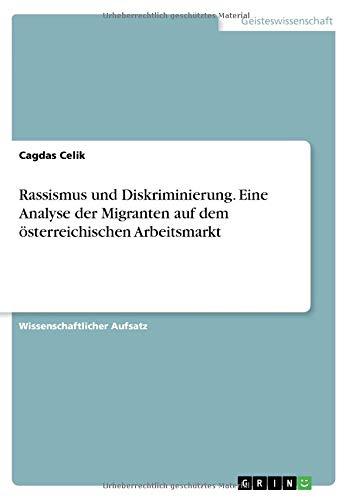Rassismus und Diskriminierung. Eine Analyse der Migranten auf dem österreichischen Arbeitsmarkt