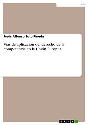 Vías de aplicación del derecho de la competencia en la Unión Europea por Jesús Alfonso Soto Pineda