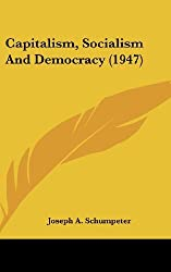 Capitalism, Socialism and Democracy (1947) by Joseph Alois Schumpeter (2010-09-14)