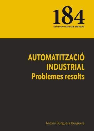Automatització industrial: Problemes resolts (Materials Didàctics) por Antoni Burguera Burguera