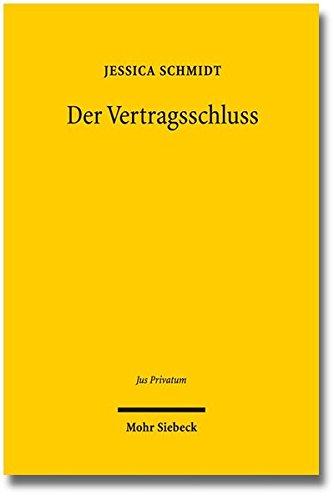 Der Vertragsschluss: - ein Vergleich zwischen dem deutschen, französischen, englischen Recht und dem CESL - (Jus Privatum, Band 175)
