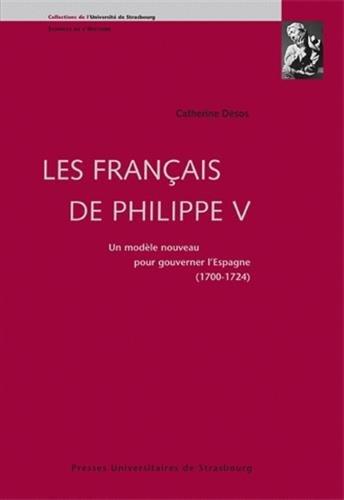 Les Français de Philippe V : Un modèle nouveau pour gouverner l'Espagne 1700-1724