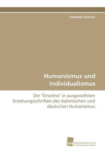Humanismus und Individualismus: Der Einzelne in ausgewählten Erziehungsschriften des italienischen und deutschen Humanismus
