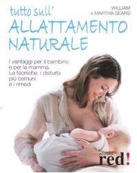 Tutto sull'allattamento naturale. I vantaggi per il bambino e per la mamma. Le tecniche, i disturbi più comuni e i rimedi
