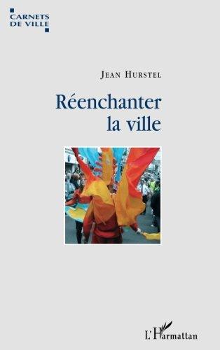 Réenchanter la ville : Voyage dans dix villes culturelles européennes par Jean Hurstel