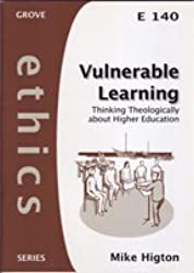 Vulnerable Learning: Thinking Theologically About Higher Education (Ethics)