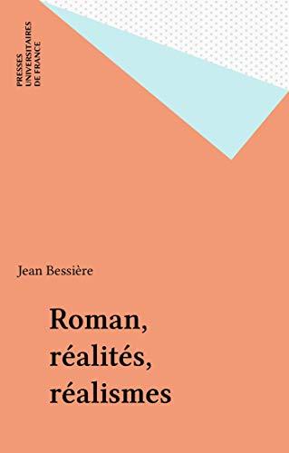 Roman, réalités, réalismes (Publications du Centre d'études du roman et du romanesque)