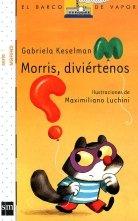 Morris, diviértenos (Barco de Vapor Blanca) por Gabriela Keselman