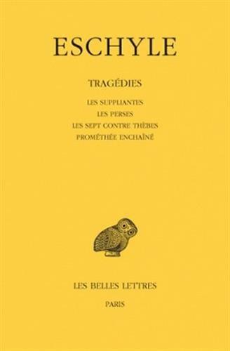 Tragédies, tome 1 : Les Suppliantes, Les Perses, Les Sept contre Thèbes, Prométhée enchaîné