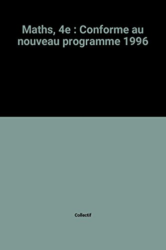 Maths, 4e : Conforme au nouveau programme 1996 par Collectif