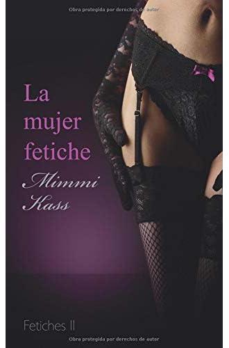 La mujer fetiche: Novela erótica pura