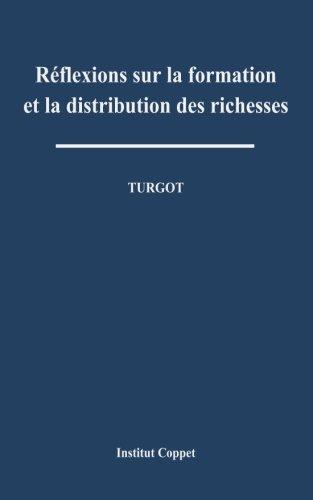 Reflexions sur la formation et la distribution des richesses