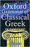 Oxford Grammar of Classical Greek (text only) by J.Morwood