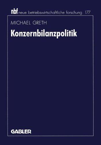 Konzernbilanzpolitik (neue betriebswirtschaftliche forschung (nbf), Band 182)