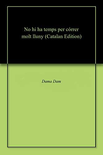 No hi ha temps per córrer molt lluny (Catalan Edition) por Dama Dam