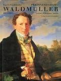 Ferdinand Georg Waldmuller 1793-1865. Leben. Schriften. Werke.