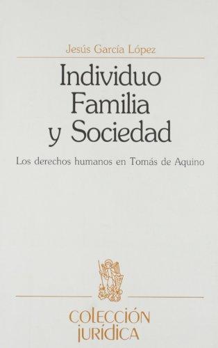 Individuo, familia y sociedad: los derechos humanos en Santo Tomás de Aquino (Colección jurídica) por Jesus Garcia Lopez