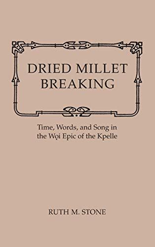 Dried Millet Breaking: Time, Words, and Song in the Woi Epic of the Kpelle PDF Books