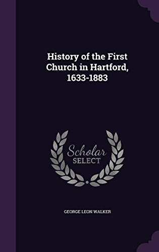 History of the First Church in Hartford, 1633-1883