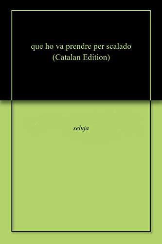 que ho va prendre per scalado (Catalan Edition) por seluja