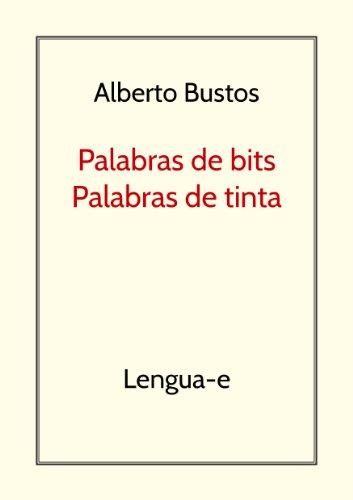 Palabras de bits, palabras de tinta (Blog de Lengua nº 1) por Alberto Bustos