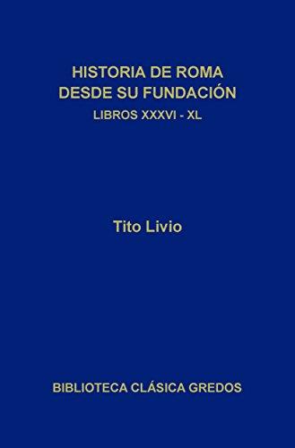 Historia de Roma desde su fundación. Libros XXXVI-XL (Biblioteca Clásica Gredos nº 187) por Tito Livio