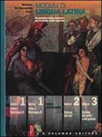 Moduli di lingua latina. Modulo antologia. Per le Scuole superiori