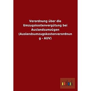 Verordnung über die Umzugskostenvergütung bei Auslandsumzügen (Auslandsumzugskostenverordnung - AUV)