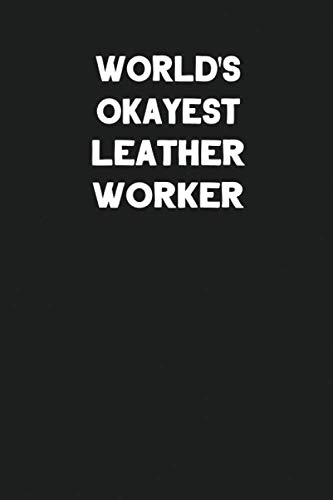 Girl Working Kostüm - World's Okayest Leather Worker: Blank Lined Leather Working Notebook Journal
