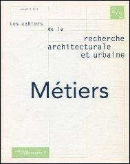 Les cahiers de la recherche architecturale et urbaine. Métiers, numéro 2-3