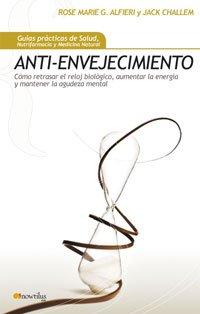 Anti-envejecimiento: Cómo retrasar el reloj biológico, aumentar la energía y mantener la agudeza mental (Gu¡as Prácticas de Salud)