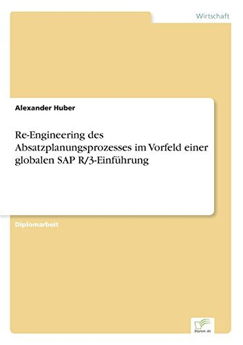 Re-Engineering des Absatzplanungsprozesses im Vorfeld einer globalen SAP R/3-Einf??hrung by Dr. Alexander Huber (1997-01-01) par Dr. Alexander Huber