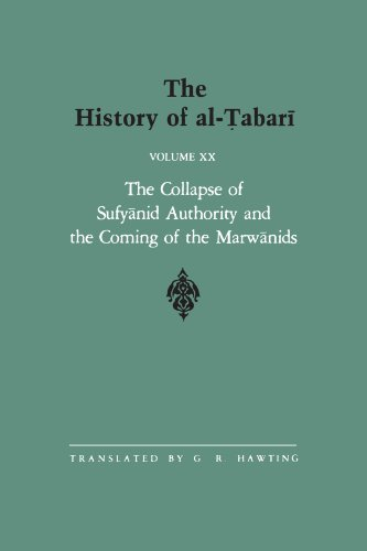 The History of Al-Tabari Vol. 20: The Collapse of Sufyanid Authority and the Coming of the Marwanids: The Caliphates of Mu'awiyah II and Marwan I and (SUNY series in Near Eastern Studies)