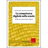 La competenza digitale nella scuola. Modelli e strumenti per valutarla e svilupparla