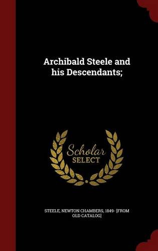 Archibald Steele and his Descendants;