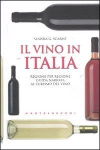 Il vino in Italia. Regione per regione guida narrata al turismo del vino