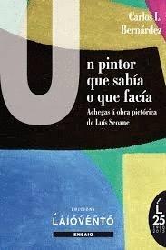 Un pintor que sabía o que facía: Achegas á obra pictórica de Luís Seoane por Carlos López Bernárdez