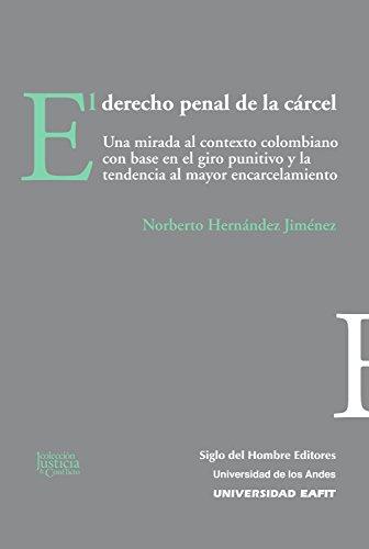 Derecho penal de la carcel: Una mirada al contexto colombiano con base en el giro punitivo y la tendencia al mayor encarcelamiento (Justicia y conflicto nº 2) por Norberto Hernández Jiménez