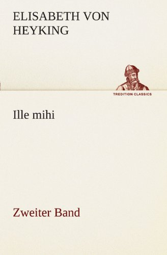 Ille mihi - Zweiter Band (TREDITION CLASSICS)
