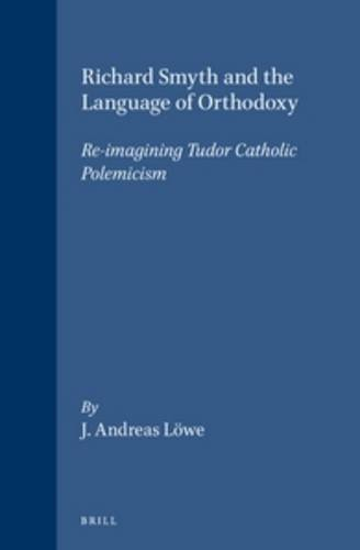 Richard Smyth and the Language of Orthodoxy: Re-Imagining Tudor Catholic Polemicism (Studies in Medieval and Reformation Traditions) (Studies in Medieval and Reformation Thought,) by Janet P Foggie (2003-07-01)