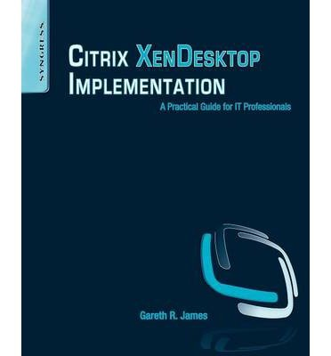 [(Citrix XenDesktop Implementation: A Practical Guide for IT Professionals)] [ By (author) Gareth R. James ] [December, 2010]