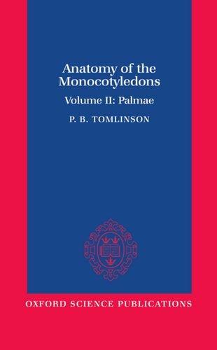 Anatomy of the Monocotyledons: II. Palmae (Anatomy of Monocotyledons)