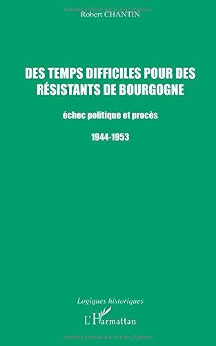 Des temps difficiles pour des résistants de Bourgogne : Echec politique et procès 1944-1953